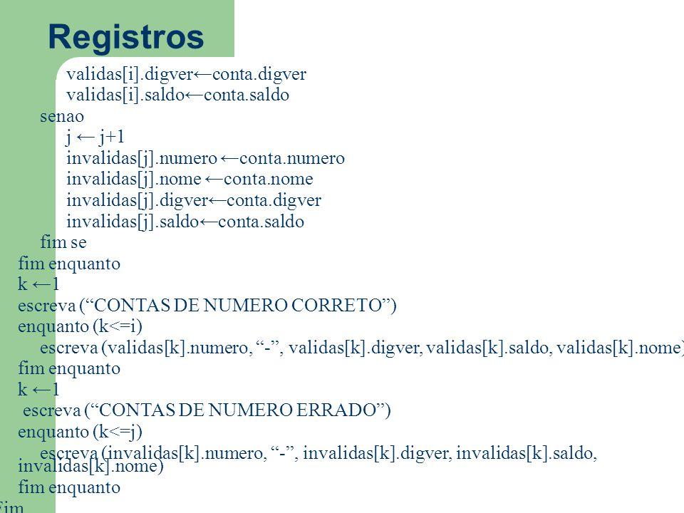 Registros validas[i].digver←conta.digver validas[i].saldo←conta.saldo